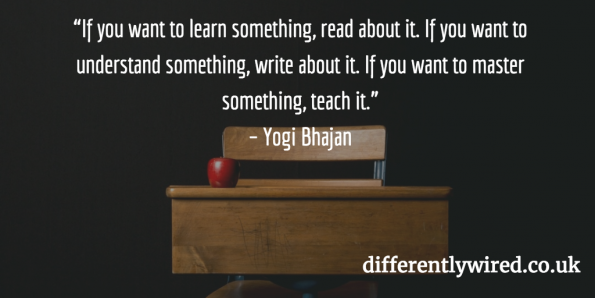 """quote: If you want to understand something, write about it. If you want to master something, teach it."" – Yogi Bhajan"