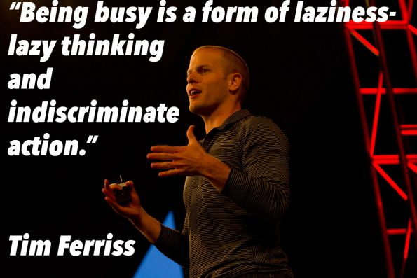 Tim Ferriss - Being Busy is a form of lazyness