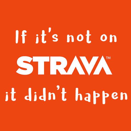 It it's not on strava it didn't happen